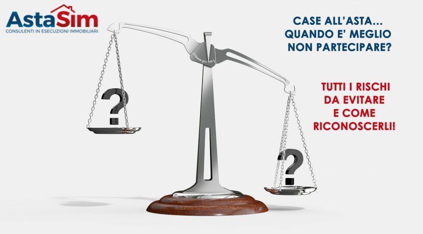 CASE ALL'ASTA… QUANDO E' MEGLIO NON PARTECIPARE? TUTTI I RISCHI DA EVITARE E COME RICONOSCERLI!